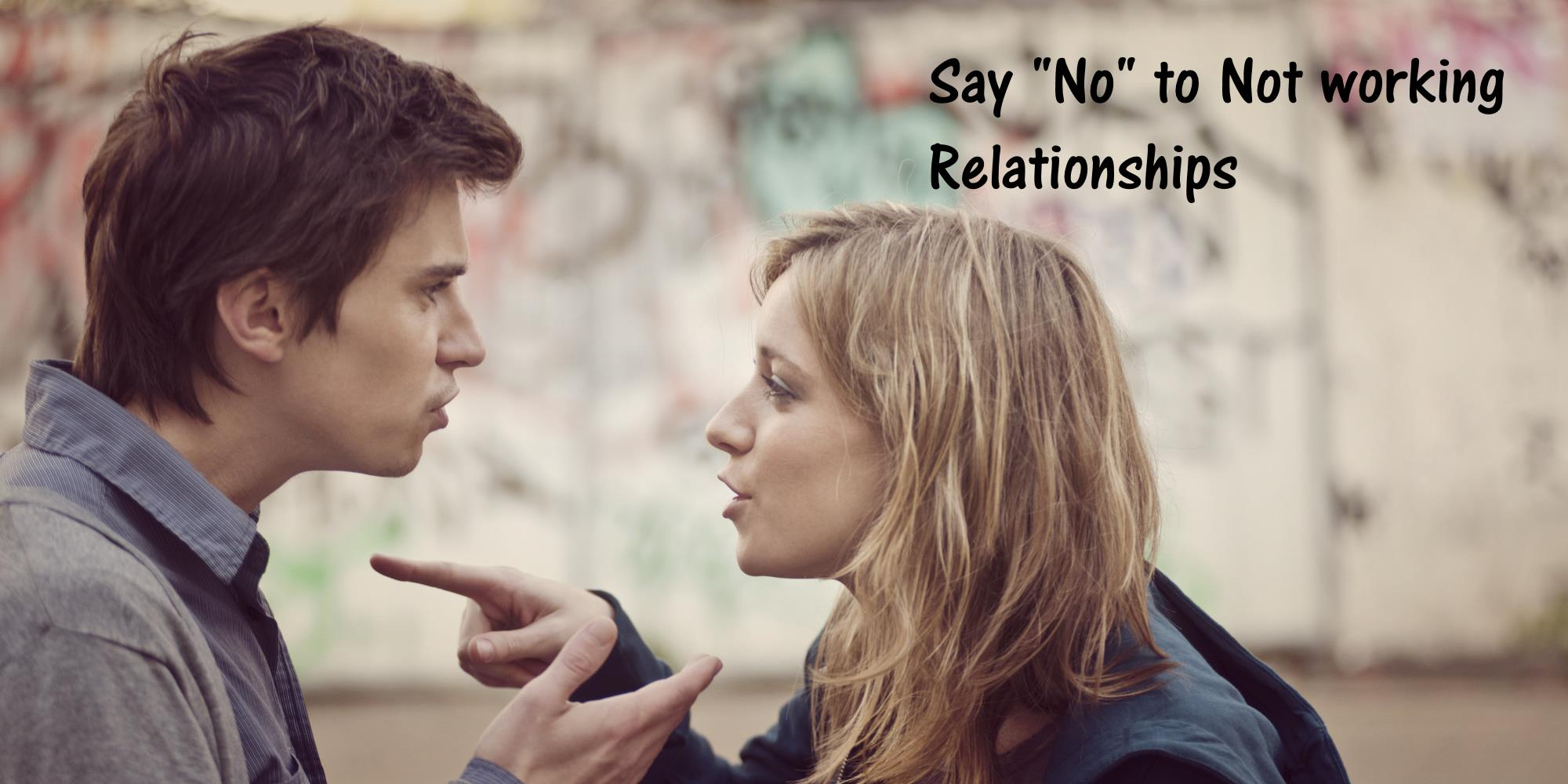 Say No to Not Working RelationShips